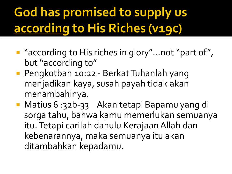  according to His riches in glory …not part of , but according to  Pengkotbah 10:22 - Berkat Tuhanlah yang menjadikan kaya, susah payah tidak akan menambahinya.