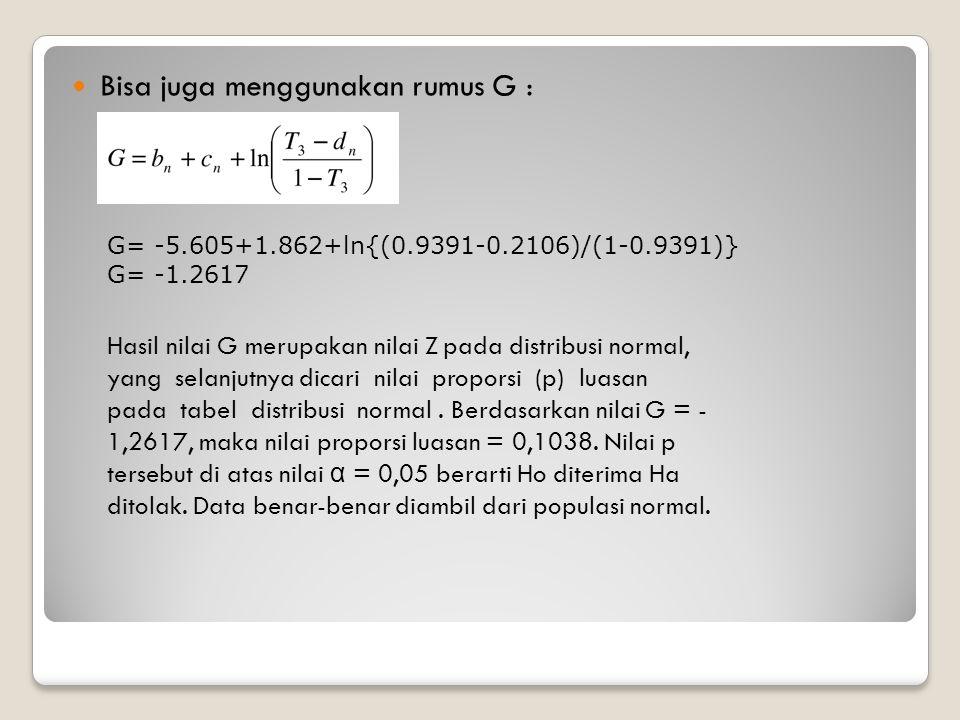 Bisa juga menggunakan rumus G : Hasil nilai G merupakan nilai Z pada distribusi normal, yang selanjutnya dicari nilai proporsi (p) luasan pada tabel d
