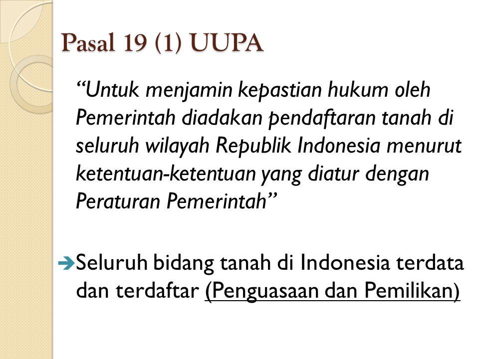 "Pasal 19 (1) UUPA ""Untuk menjamin kepastian hukum oleh Pemerintah diadakan pendaftaran tanah di seluruh wilayah Republik Indonesia menurut ketentuan-k"