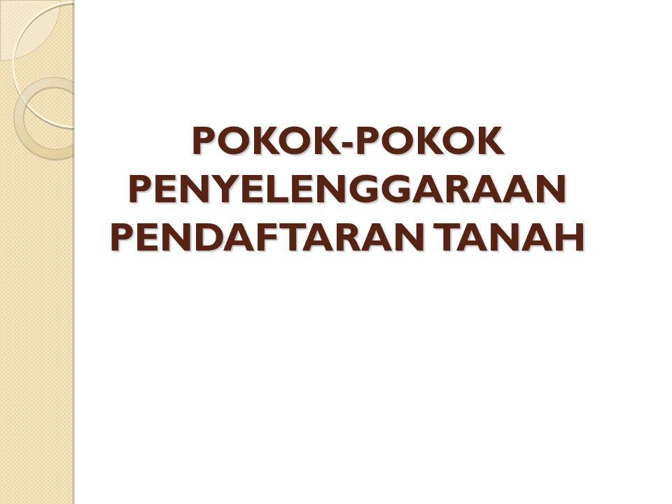 POKOK-POKOK PENYELENGGARAAN PENDAFTARAN TANAH