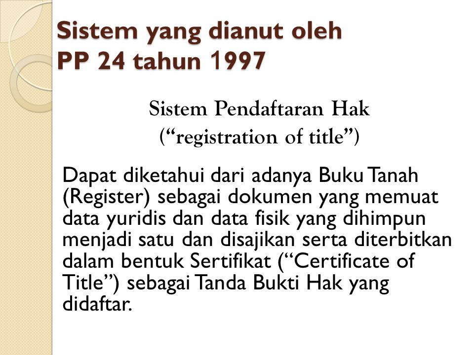 "Sistem yang dianut oleh PP 24 tahun 1 997 Sistem Pendaftaran Hak (""registration of title"") Dapat diketahui dari adanya Buku Tanah (Register) sebagai d"