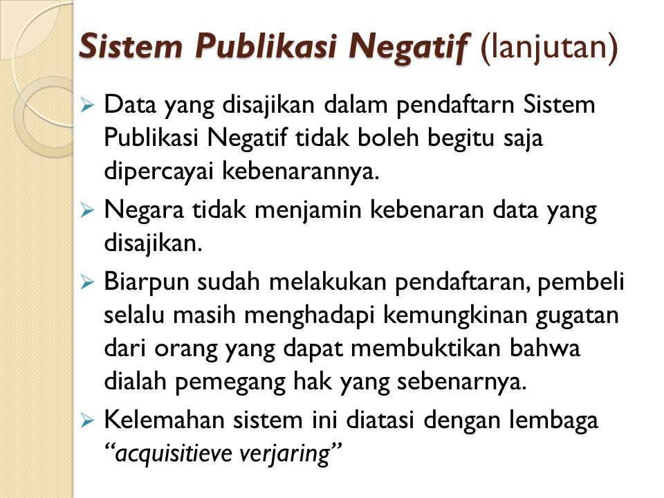 Sistem Publikasi Negatif Sistem Publikasi Negatif (lanjutan)  Data yang disajikan dalam pendaftarn Sistem Publikasi Negatif tidak boleh begitu saja d