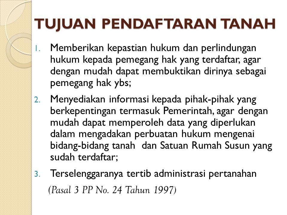 TUJUAN PENDAFTARAN TANAH 1. Memberikan kepastian hukum dan perlindungan hukum kepada pemegang hak yang terdaftar, agar dengan mudah dapat membuktikan