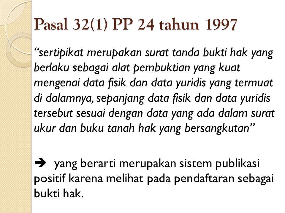 """Pasal 32(1) PP 24 tahun 1997 """"sertipikat merupakan surat tanda bukti hak yang berlaku sebagai alat pembuktian yang kuat mengenai data fisik dan data y"""