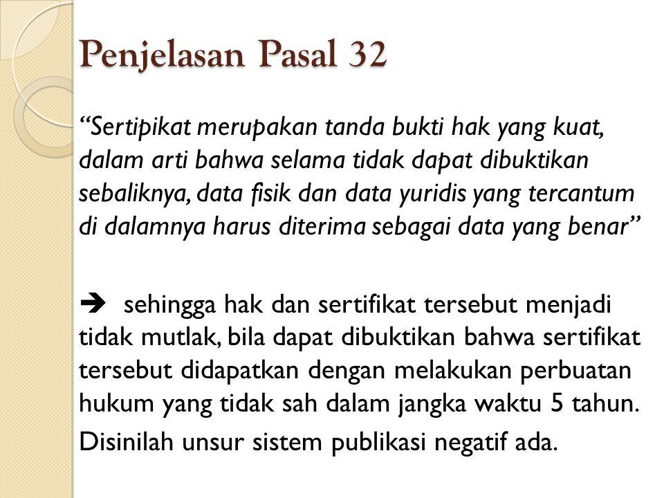 """Penjelasan Pasal 32 """"Sertipikat merupakan tanda bukti hak yang kuat, dalam arti bahwa selama tidak dapat dibuktikan sebaliknya, data fisik dan data yu"""