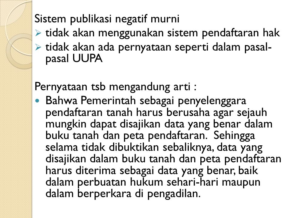 Sistem publikasi negatif murni  tidak akan menggunakan sistem pendaftaran hak  tidak akan ada pernyataan seperti dalam pasal- pasal UUPA Pernyataan