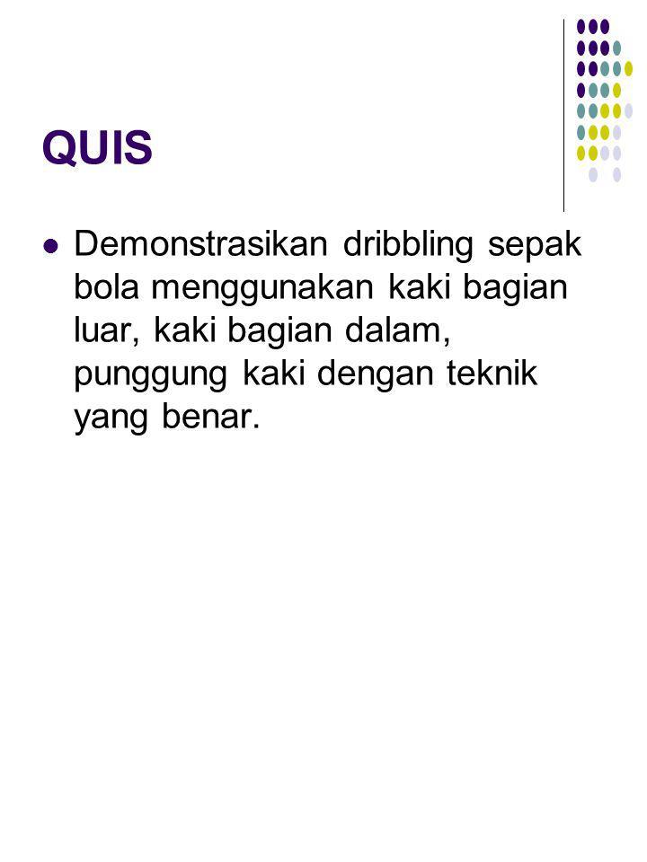 QUIS Demonstrasikan dribbling sepak bola menggunakan kaki bagian luar, kaki bagian dalam, punggung kaki dengan teknik yang benar.
