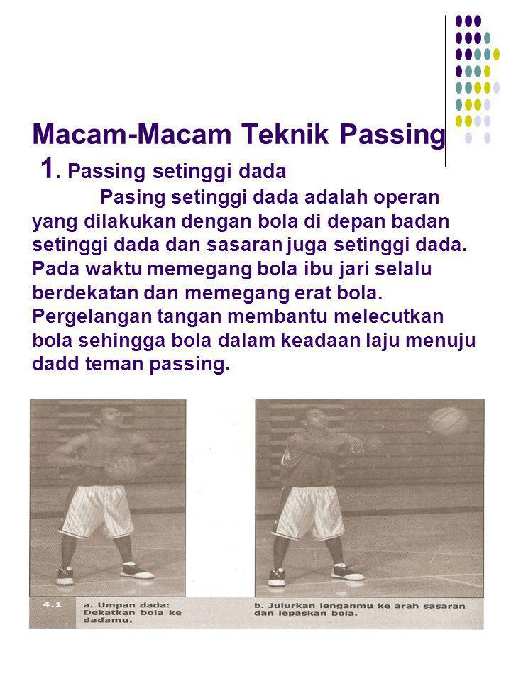 Macam-Macam Teknik Passing 1. Passing setinggi dada Pasing setinggi dada adalah operan yang dilakukan dengan bola di depan badan setinggi dada dan sas