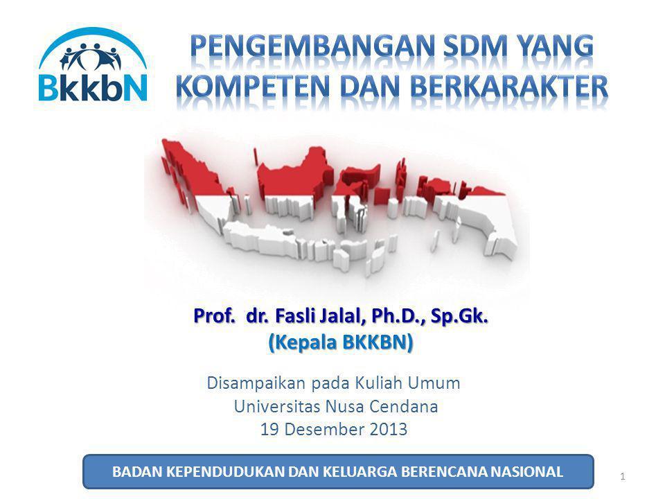 1 Disampaikan pada Kuliah Umum Universitas Nusa Cendana 19 Desember 2013 Prof. dr. Fasli Jalal, Ph.D., Sp.Gk. (Kepala BKKBN) BADAN KEPENDUDUKAN DAN KE