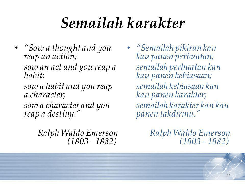 "Semailah karakter ""Sow a thought and you reap an action; sow an act and you reap a habit; sow a habit and you reap a character; sow a character and yo"