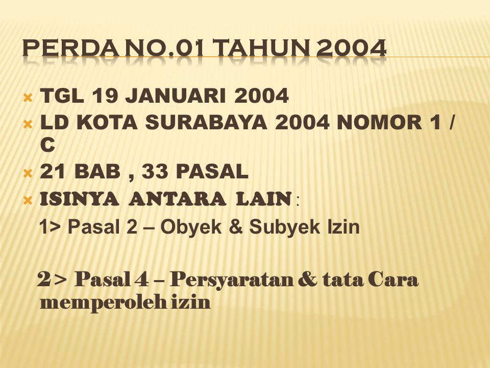  TGL 19 JANUARI 2004  LD KOTA SURABAYA 2004 NOMOR 1 / C  21 BAB, 33 PASAL  ISINYA ANTARA LAIN : 1> Pasal 2 – Obyek & Subyek Izin 2> Pasal 4 – Pers