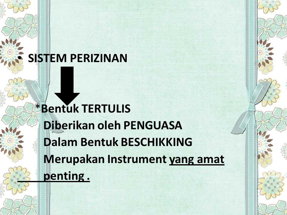 SISTEM PERIZINAN *Bentuk TERTULIS Diberikan oleh PENGUASA Dalam Bentuk BESCHIKKING Merupakan Instrument yang amat penting.