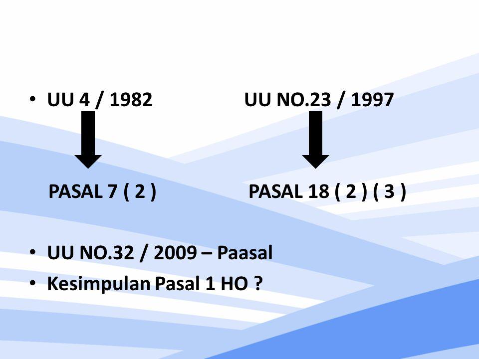 UU 4 / 1982 UU NO.23 / 1997 PASAL 7 ( 2 ) PASAL 18 ( 2 ) ( 3 ) UU NO.32 / 2009 – Paasal Kesimpulan Pasal 1 HO ?