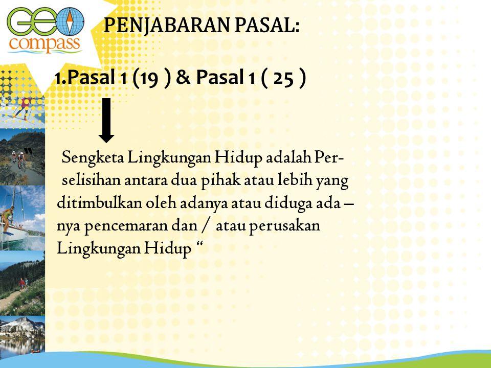 """PENJABARAN PASAL: 1.Pasal 1 (19 ) & Pasal 1 ( 25 ) """" S engketa Lingkungan Hidup adalah Per- selisihan antara dua pihak atau lebih yang ditimbulkan ole"""