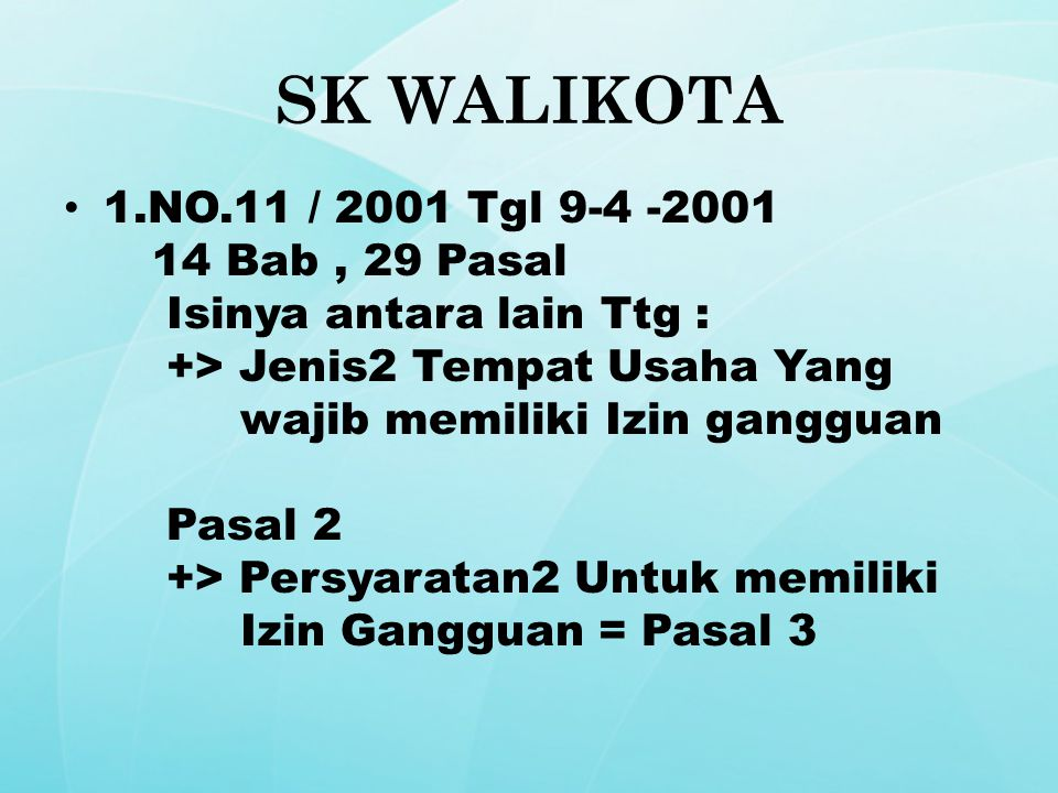 SK WALIKOTA 1.NO.11 / 2001 Tgl 9-4 -2001 14 Bab, 29 Pasal Isinya antara lain Ttg : +> Jenis2 Tempat Usaha Yang wajib memiliki Izin gangguan Pasal 2 +>