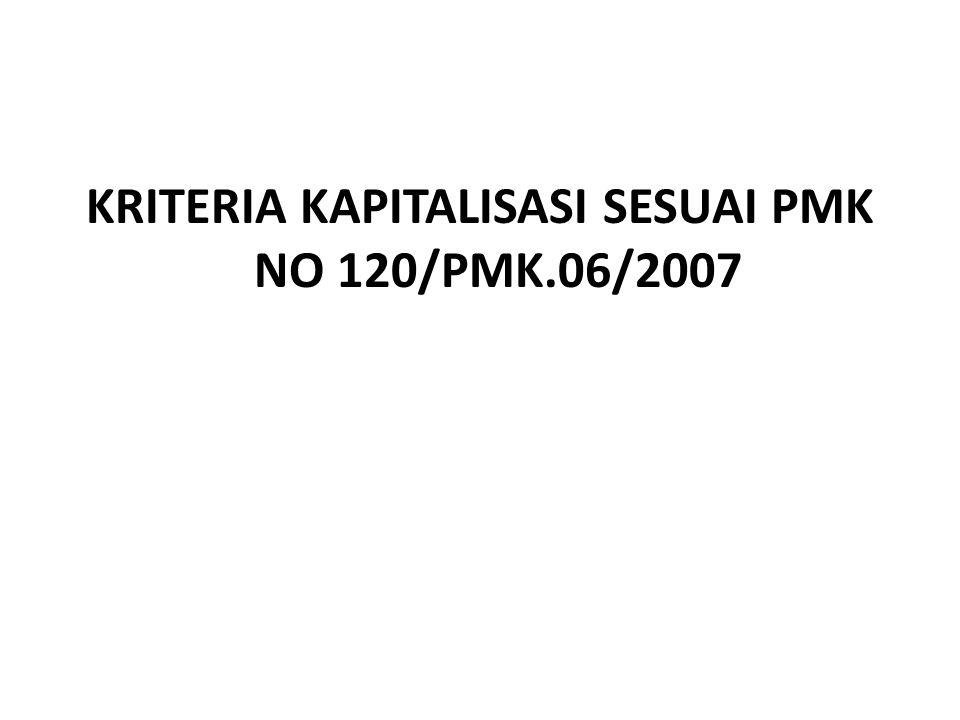KRITERIA KAPITALISASI SESUAI PMK NO 120/PMK.06/2007