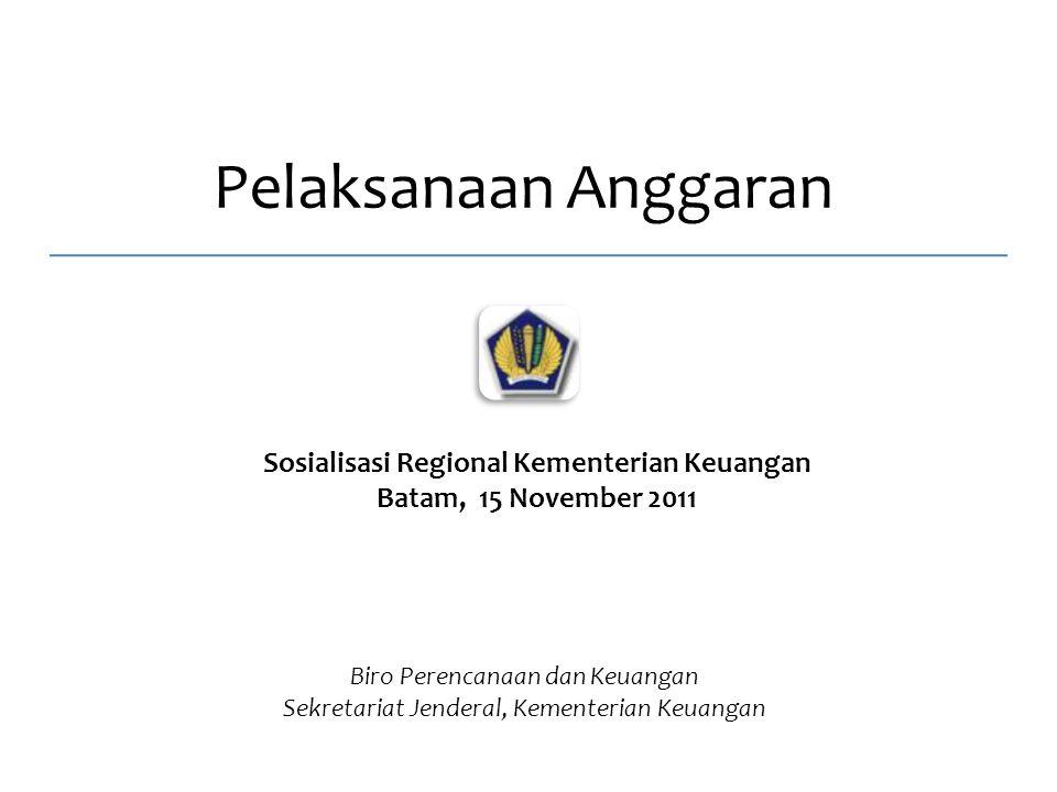 Pelaksanaan Anggaran Sosialisasi Regional Kementerian Keuangan Batam, 15 November 2011 Biro Perencanaan dan Keuangan Sekretariat Jenderal, Kementerian Keuangan
