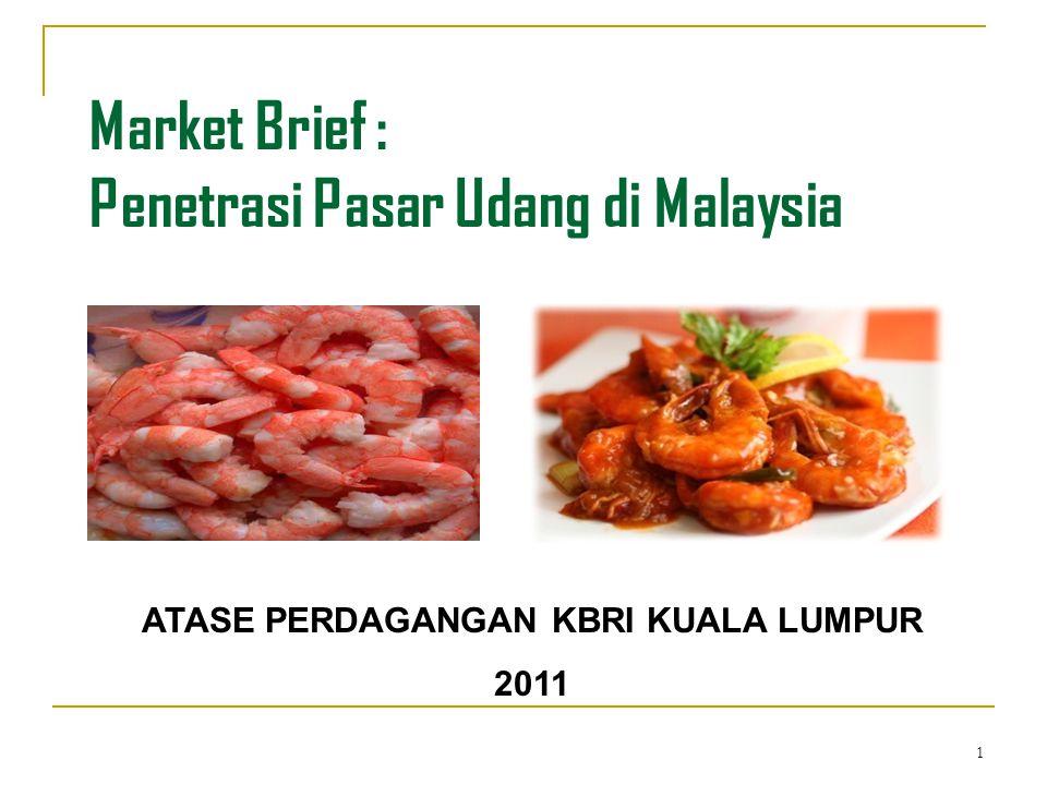 1 Market Brief : Penetrasi Pasar Udang di Malaysia ATASE PERDAGANGAN KBRI KUALA LUMPUR 2011