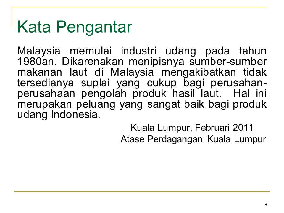 4 Kata Pengantar Malaysia memulai industri udang pada tahun 1980an. Dikarenakan menipisnya sumber-sumber makanan laut di Malaysia mengakibatkan tidak