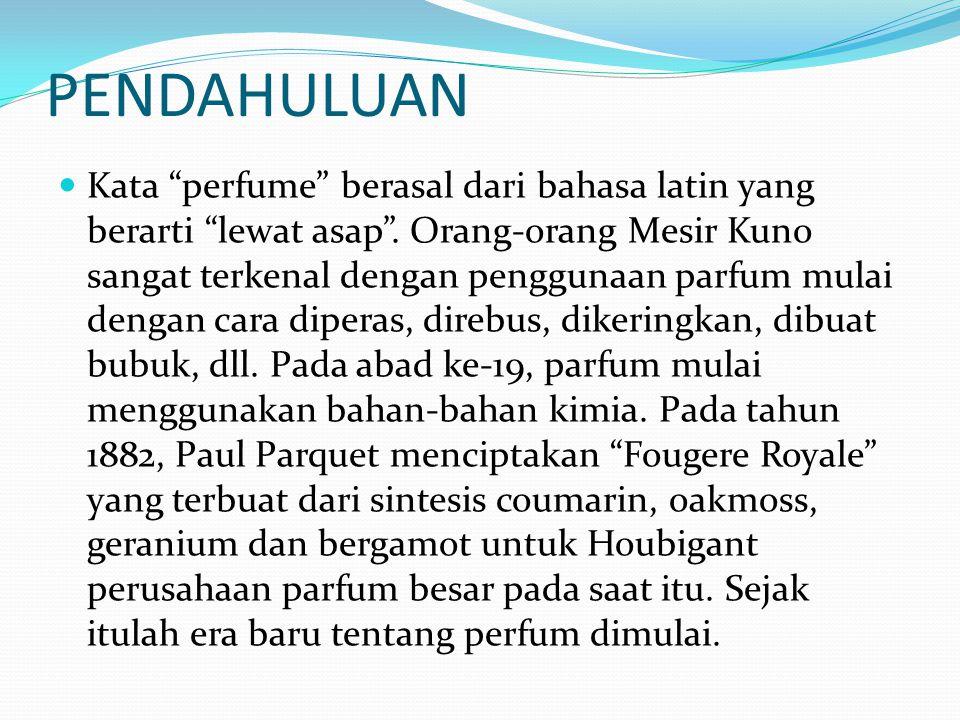 PENDAHULUAN Kata perfume berasal dari bahasa latin yang berarti lewat asap .
