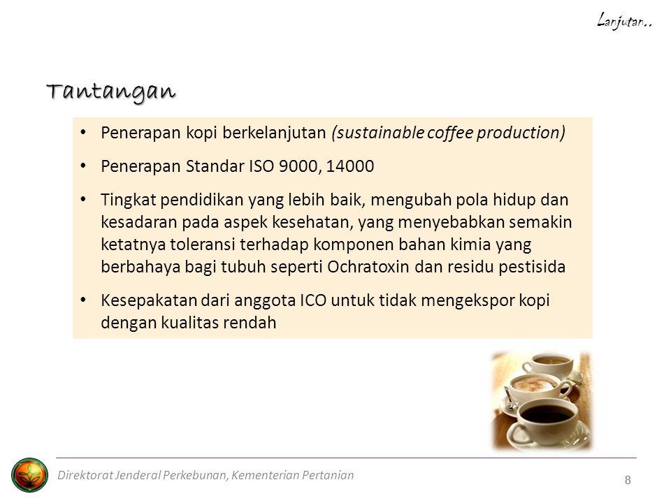 8 8 Lanjutan.. Penerapan kopi berkelanjutan (sustainable coffee production) Penerapan Standar ISO 9000, 14000 Tingkat pendidikan yang lebih baik, meng