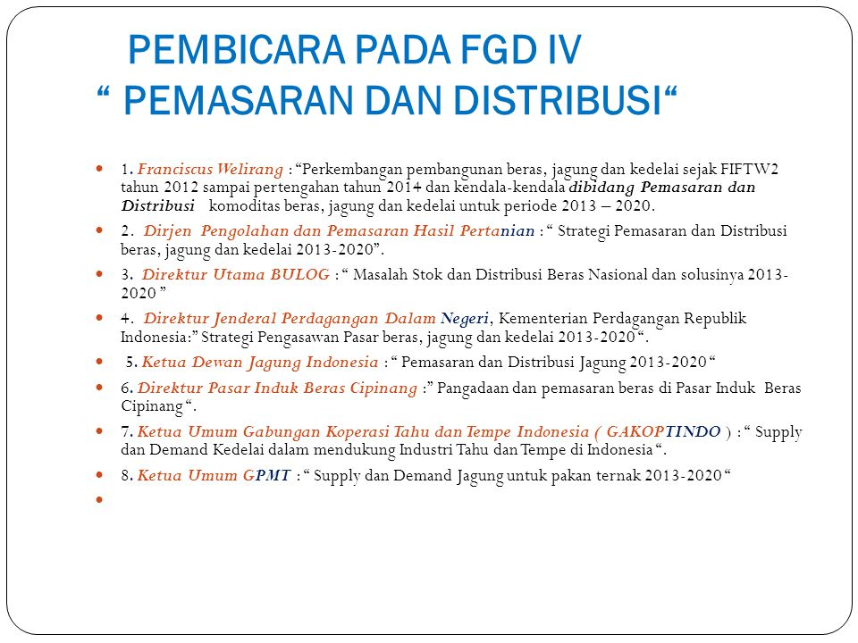 """PEMBICARA PADA FGD IV """" PEMASARAN DAN DISTRIBUSI"""" 1. Franciscus Welirang : """"Perkembangan pembangunan beras, jagung dan kedelai sejak FIFTW2 tahun 2012"""
