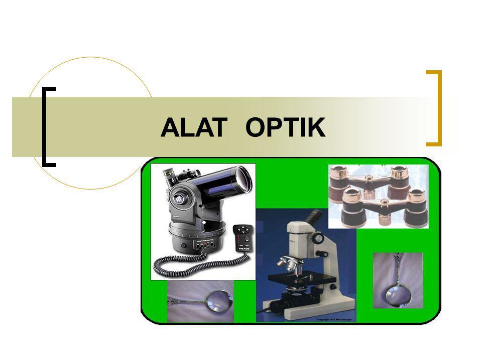 M A T A SEBAGAI ALAT OPTIK Kegunaan dari peralatan optik adalah untuk meperoleh penglihatan yang lebih baik Bagian – bagian Mata