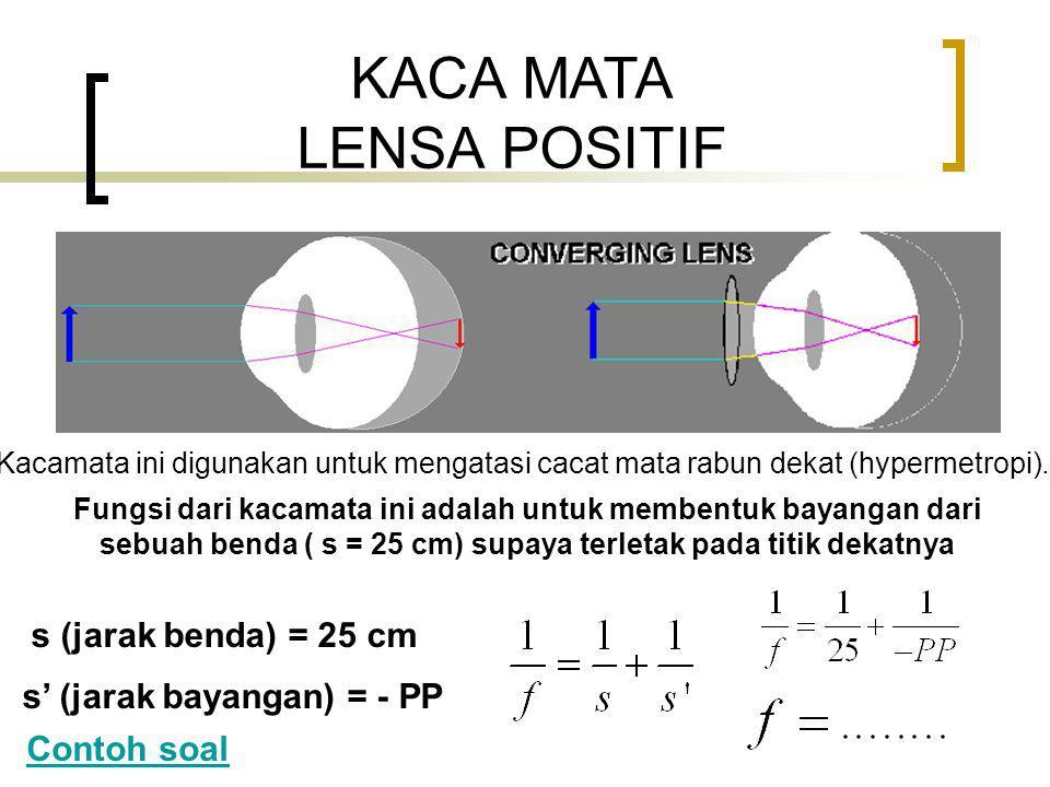 KACA MATA LENSA POSITIF Kacamata ini digunakan untuk mengatasi cacat mata rabun dekat (hypermetropi).
