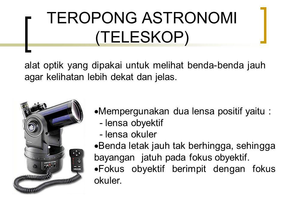 TEROPONG ASTRONOMI (TELESKOP) alat optik yang dipakai untuk melihat benda-benda jauh agar kelihatan lebih dekat dan jelas.