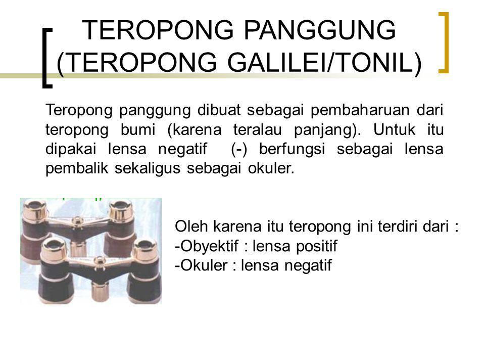 TEROPONG PANGGUNG (TEROPONG GALILEI/TONIL) Teropong panggung dibuat sebagai pembaharuan dari teropong bumi (karena teralau panjang).