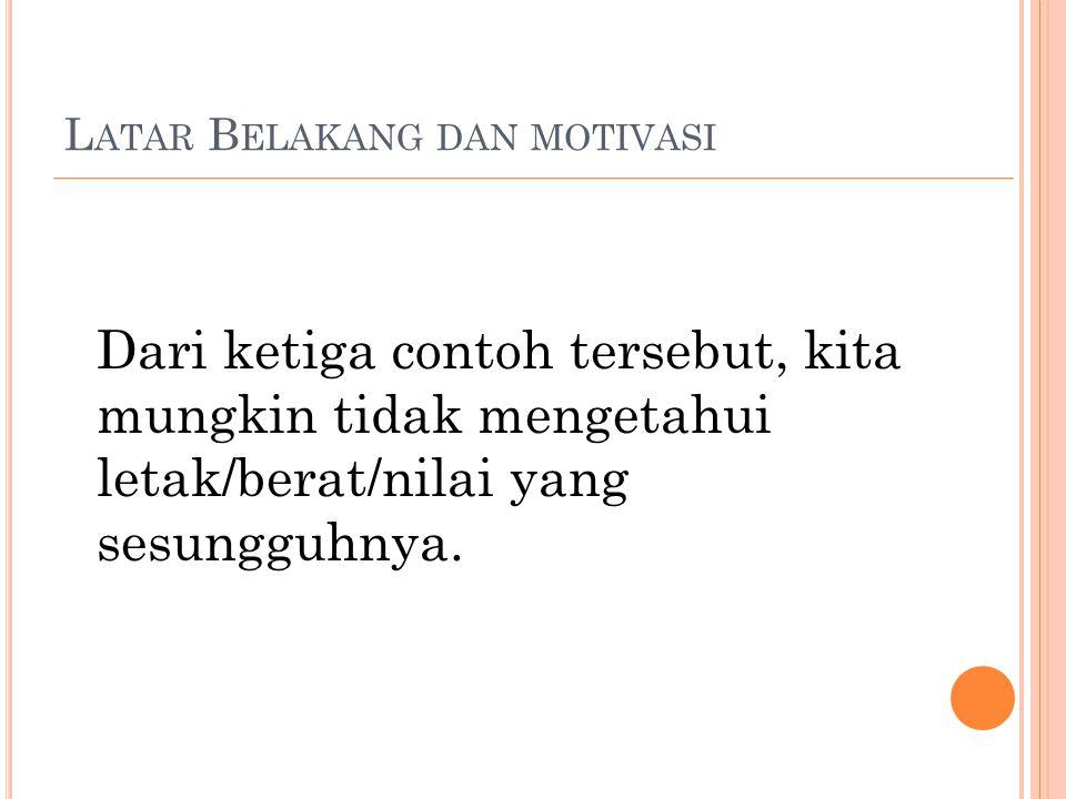 L ATAR B ELAKANG DAN MOTIVASI (C ONTOH - CONTOH LAIN TERKAIT DENGAN MASALAH PENDEKATAN ) 1.