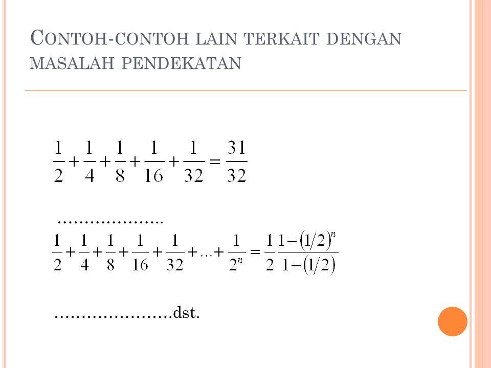 C ONTOH - CONTOH LAIN TERKAIT DENGAN MASALAH PENDEKATAN Apabila jumlahan dilakukan untuk n sangat besar, maka hasil jumlahan akan mendekati 1.