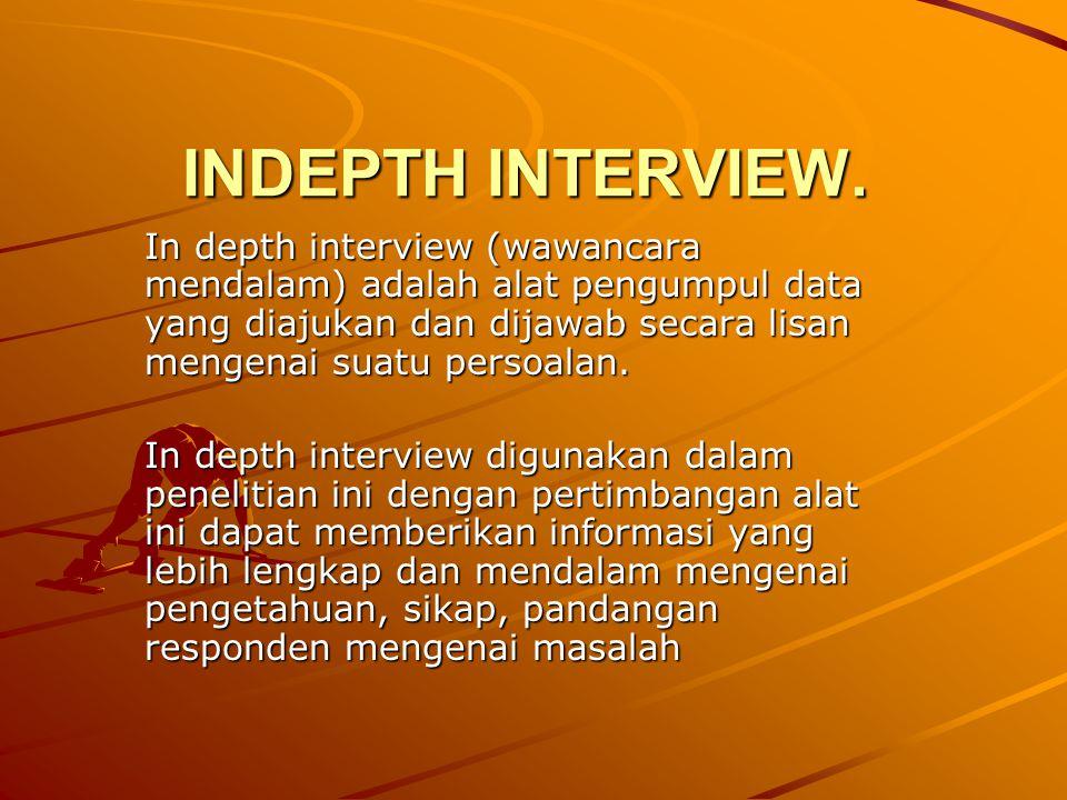 INDEPTH INTERVIEW. In depth interview (wawancara mendalam) adalah alat pengumpul data yang diajukan dan dijawab secara lisan mengenai suatu persoalan.