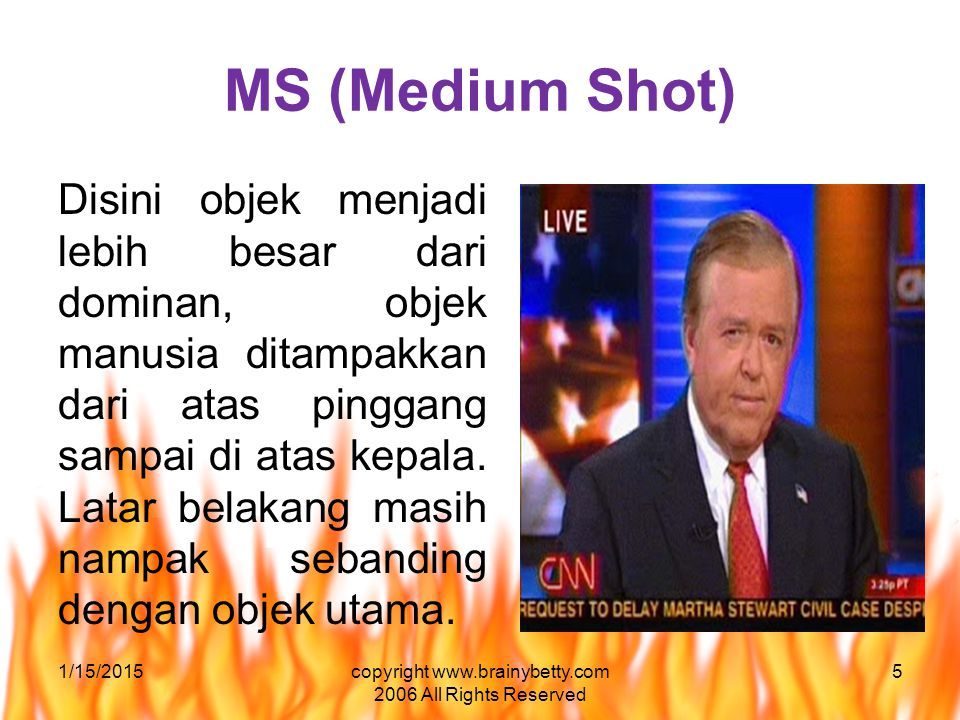 MS (Medium Shot) Disini objek menjadi lebih besar dari dominan, objek manusia ditampakkan dari atas pinggang sampai di atas kepala.