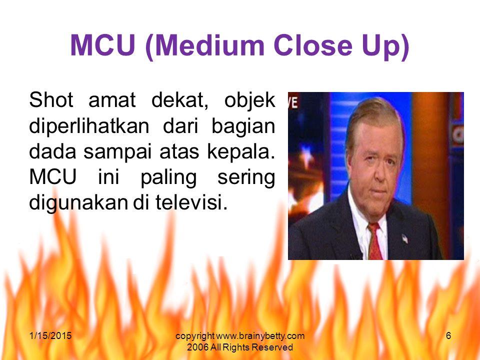 MCU (Medium Close Up) Shot amat dekat, objek diperlihatkan dari bagian dada sampai atas kepala. MCU ini paling sering digunakan di televisi. 1/15/2015