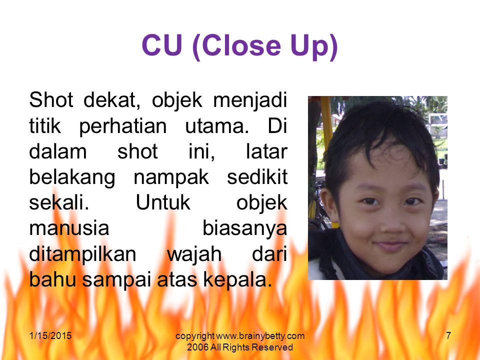 CU (Close Up) Shot dekat, objek menjadi titik perhatian utama. Di dalam shot ini, latar belakang nampak sedikit sekali. Untuk objek manusia biasanya d