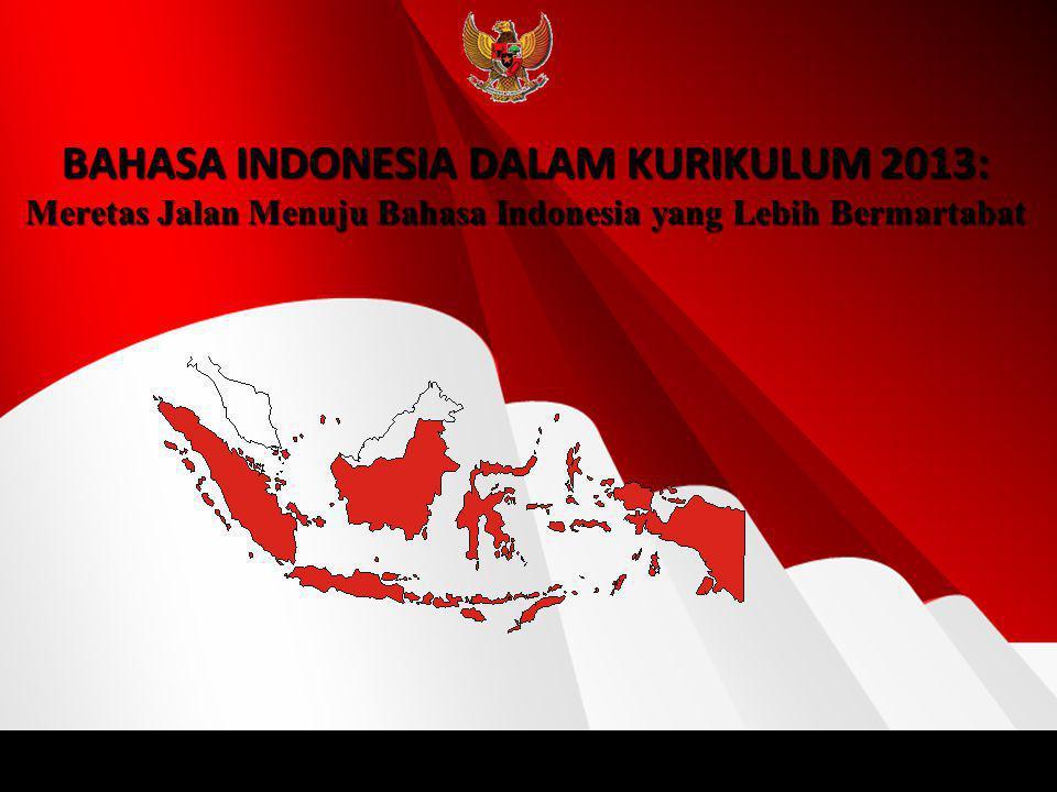 1 BAHASA INDONESIA DALAM KURIKULUM 2013: Meretas Jalan Menuju Bahasa Indonesia yang Lebih Bermartabat