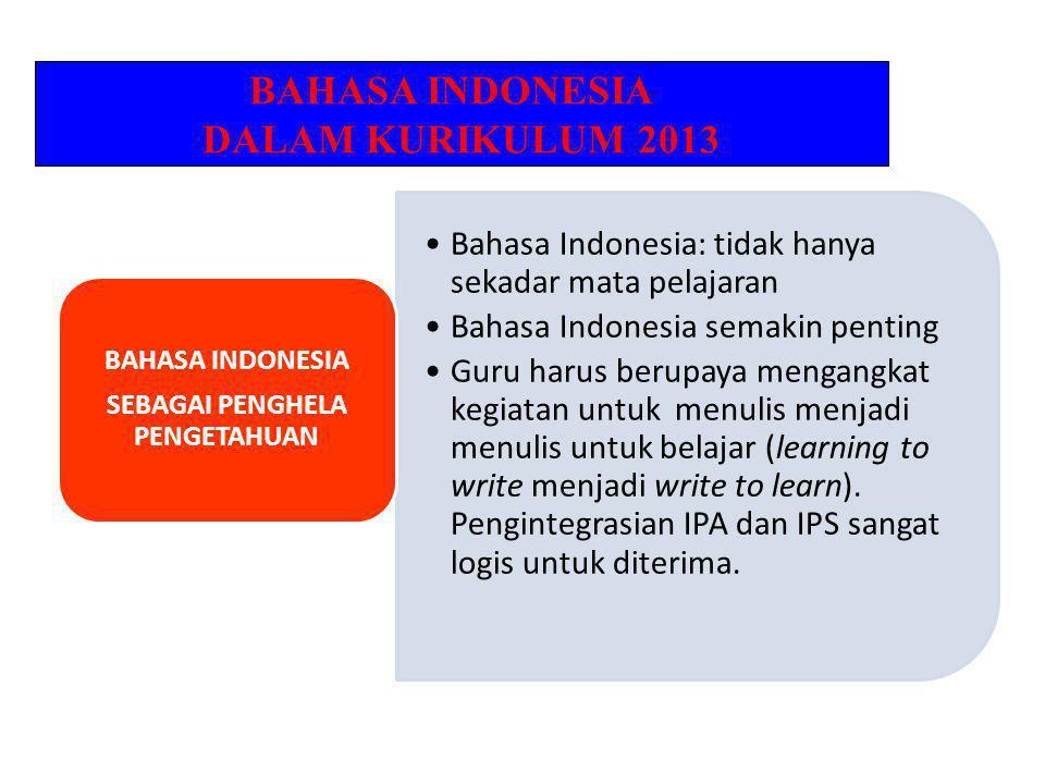 Bahasa Indonesia: tidak hanya sekadar mata pelajaran Bahasa Indonesia semakin penting Guru harus berupaya mengangkat kegiatan untuk menulis menjadi menulis untuk belajar (learning to write menjadi write to learn).