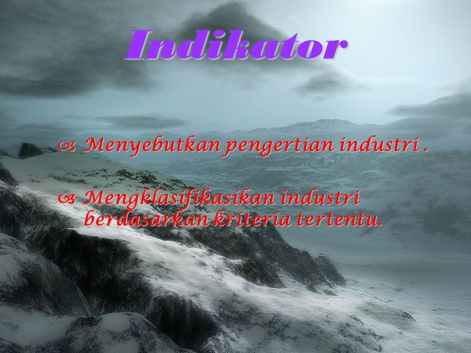 Indikator MMMMenyebutkan pengertian industri.  Mengklasifikasikan industri berdasarkan kriteria tertentu.