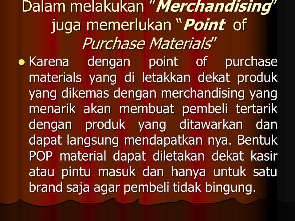 """Dalam melakukan """"Merchandising"""" juga memerlukan """"Point of Purchase Materials"""" Karena dengan point of purchase materials yang di letakkan dekat produk"""