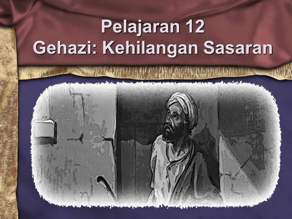 Pelajaran 12 Gehazi: Kehilangan Sasaran