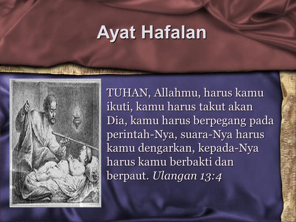 Ayat Hafalan TUHAN, Allahmu, harus kamu ikuti, kamu harus takut akan Dia, kamu harus berpegang pada perintah-Nya, suara-Nya harus kamu dengarkan, kepa
