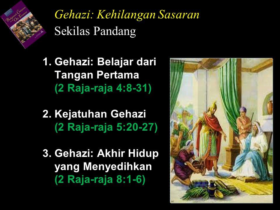 1. Gehazi: Belajar dari Tangan Pertama (2 Raja-raja 4:8-31) 2. Kejatuhan Gehazi (2 Raja-raja 5:20-27) 3. Gehazi: Akhir Hidup yang Menyedihkan (2 Raja-