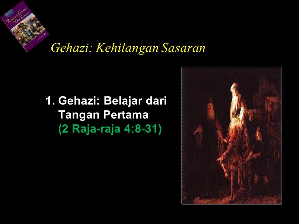 1. Gehazi: Belajar dari Tangan Pertama (2 Raja-raja 4:8-31) Gehazi: Kehilangan Sasaran