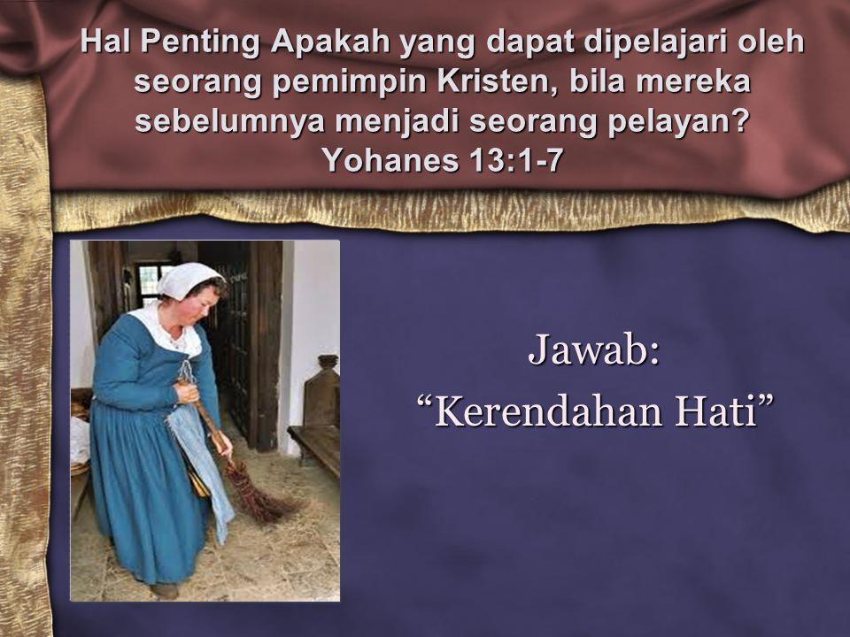 """Hal Penting Apakah yang dapat dipelajari oleh seorang pemimpin Kristen, bila mereka sebelumnya menjadi seorang pelayan? Yohanes 13:1-7 Jawab: """"Kerenda"""