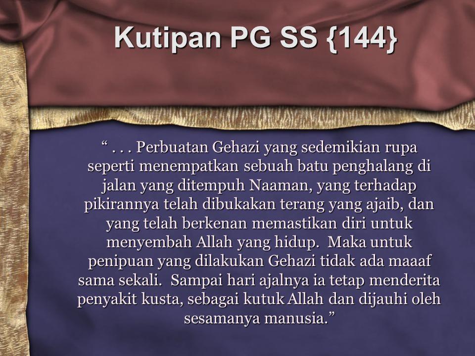"""Kutipan PG SS {144} """"... Perbuatan Gehazi yang sedemikian rupa seperti menempatkan sebuah batu penghalang di jalan yang ditempuh Naaman, yang terhadap"""
