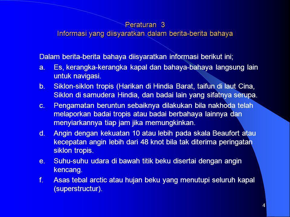 4 Peraturan 3 Informasi yang diisyaratkan dalam berita-berita bahaya Dalam berita-berita bahaya diisyaratkan informasi berikut ini; a.Es, kerangka-ker