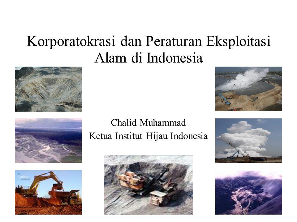 Korporatokrasi dan Peraturan Eksploitasi Alam di Indonesia Chalid Muhammad Ketua Institut Hijau Indonesia