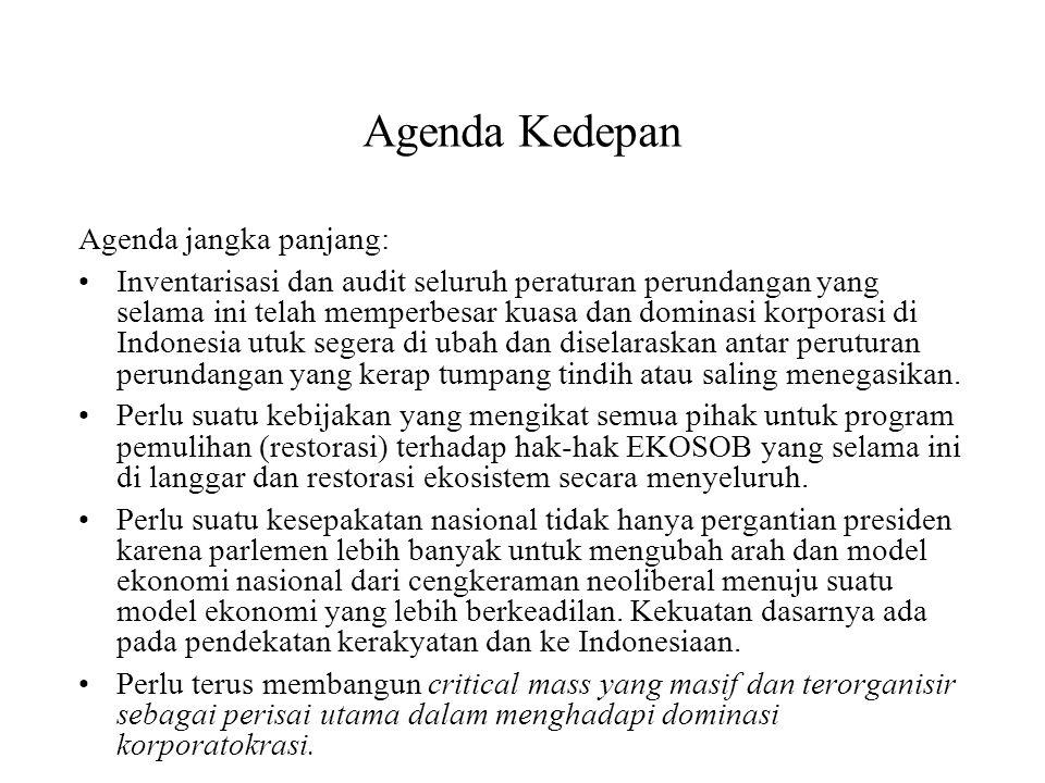Agenda Kedepan Agenda jangka panjang: Inventarisasi dan audit seluruh peraturan perundangan yang selama ini telah memperbesar kuasa dan dominasi korpo