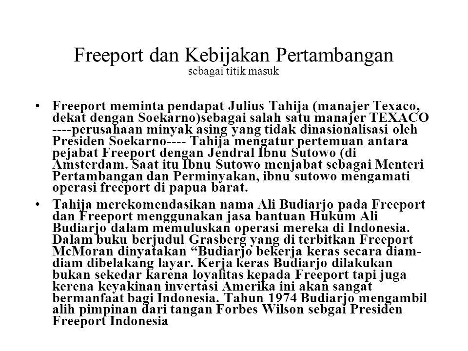 Freeport dan Kebijakan Pertambangan sebagai titik masuk Freeport meminta pendapat Julius Tahija (manajer Texaco, dekat dengan Soekarno)sebagai salah s